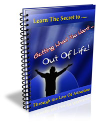 Secret to Getting What You Want Out Of Life Through The Law of Attraction